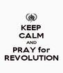KEEP CALM AND PRAY for REVOLUTION - Personalised Poster A4 size
