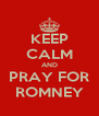 KEEP CALM AND PRAY FOR ROMNEY - Personalised Poster A4 size
