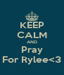 KEEP CALM AND Pray For Rylee<3 - Personalised Poster A4 size