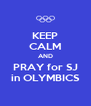 KEEP CALM AND PRAY for SJ in OLYMBICS - Personalised Poster A4 size
