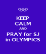 KEEP CALM AND PRAY for SJ in OLYMPICS - Personalised Poster A4 size