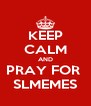 KEEP CALM AND PRAY FOR  SLMEMES - Personalised Poster A4 size