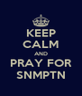 KEEP CALM AND PRAY FOR SNMPTN - Personalised Poster A4 size