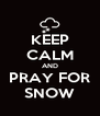 KEEP CALM AND PRAY FOR SNOW - Personalised Poster A4 size