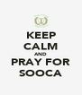 KEEP CALM AND PRAY FOR SOOCA - Personalised Poster A4 size