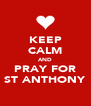 KEEP CALM AND PRAY FOR ST ANTHONY - Personalised Poster A4 size