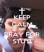 KEEP CALM AND PRAY FOR STUTI - Personalised Poster A4 size