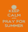 KEEP CALM AND PRAY FOR SUMMER - Personalised Poster A4 size