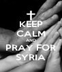 KEEP CALM AND PRAY FOR SYRIA - Personalised Poster A4 size