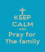 KEEP CALM AND Pray for The family - Personalised Poster A4 size