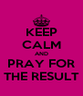 KEEP CALM AND PRAY FOR THE RESULT - Personalised Poster A4 size