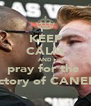 KEEP CALM AND pray for the   victory of CANELO - Personalised Poster A4 size