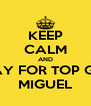 KEEP CALM AND PRAY FOR TOP GUN MIGUEL - Personalised Poster A4 size