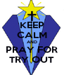 KEEP CALM AND PRAY FOR TRY OUT - Personalised Poster A4 size