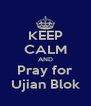 KEEP CALM AND Pray for Ujian Blok - Personalised Poster A4 size