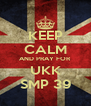KEEP CALM AND PRAY FOR UKK SMP 39 - Personalised Poster A4 size