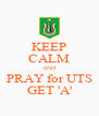 KEEP CALM AND PRAY for UTS GET 'A' - Personalised Poster A4 size