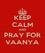 KEEP CALM AND PRAY FOR VAANYA - Personalised Poster A4 size