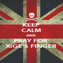 KEEP CALM AND PRAY FOR  XiGE'S FINGER - Personalised Poster A4 size