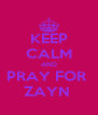 KEEP CALM AND PRAY FOR  ZAYN  - Personalised Poster A4 size