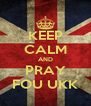 KEEP CALM AND PRAY FOU UKK - Personalised Poster A4 size