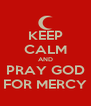 KEEP CALM AND PRAY GOD FOR MERCY - Personalised Poster A4 size