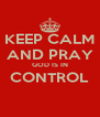 KEEP CALM AND PRAY GOD IS IN CONTROL  - Personalised Poster A4 size
