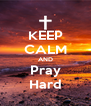 KEEP CALM AND Pray Hard - Personalised Poster A4 size