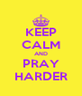KEEP CALM AND PRAY HARDER - Personalised Poster A4 size