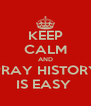 KEEP CALM AND PRAY HISTORY IS EASY  - Personalised Poster A4 size