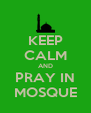 KEEP CALM AND PRAY IN MOSQUE - Personalised Poster A4 size
