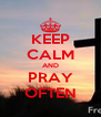 KEEP CALM AND PRAY OFTEN - Personalised Poster A4 size