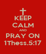 KEEP CALM AND PRAY ON 1Thess.5:17 - Personalised Poster A4 size