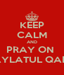 KEEP CALM AND PRAY ON  LAYLATUL QADR - Personalised Poster A4 size