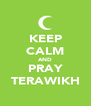 KEEP CALM AND PRAY TERAWIKH - Personalised Poster A4 size