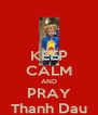KEEP CALM AND PRAY Thanh Dau - Personalised Poster A4 size