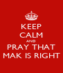 KEEP CALM AND PRAY THAT MAK IS RIGHT - Personalised Poster A4 size