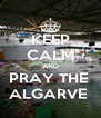 KEEP CALM AND PRAY THE  ALGARVE  - Personalised Poster A4 size
