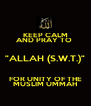 """KEEP CALM AND PRAY TO  """"ALLAH (S.W.T.)"""" FOR UNITY OF THE MUSLIM UMMAH - Personalised Poster A4 size"""