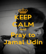 KEEP CALM And Pray to Jamal Udin - Personalised Poster A4 size