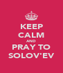 KEEP CALM AND PRAY TO SOLOV'EV - Personalised Poster A4 size