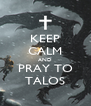KEEP CALM AND PRAY TO TALOS - Personalised Poster A4 size