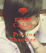 KEEP CALM AND Pray to Thảo Lee - Personalised Poster A4 size