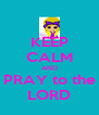KEEP CALM AND PRAY to the LORD - Personalised Poster A4 size