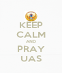 KEEP CALM AND PRAY UAS - Personalised Poster A4 size