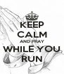 KEEP CALM AND PRAY WHILE YOU RUN - Personalised Poster A4 size