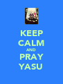 KEEP CALM AND PRAY YASU - Personalised Poster A4 size