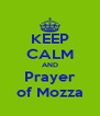KEEP CALM AND Prayer of Mozza - Personalised Poster A4 size