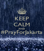 KEEP CALM AND #PrayForJakarta  - Personalised Poster A4 size