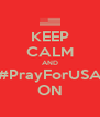 KEEP CALM AND #PrayForUSA ON - Personalised Poster A4 size